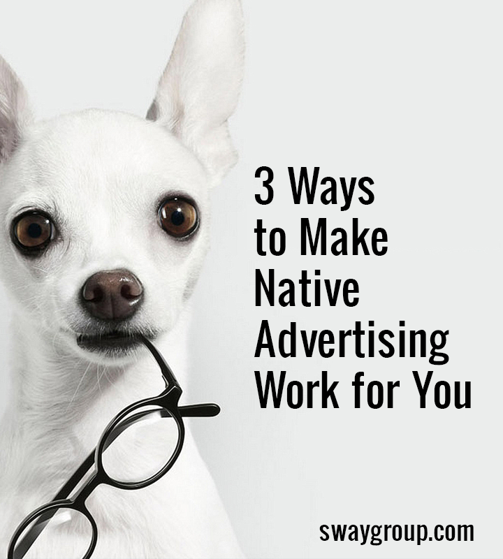 3 ways to make native advertising work for you