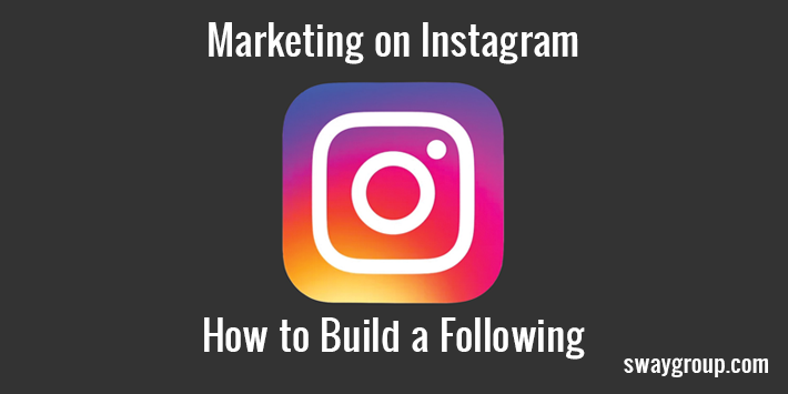 Marketing on Instagram: How to Build a Following on Instagram