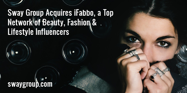 Sway Group Acquires iFabbo, a Top Network of Beauty, Fashion & Lifestyle Influencers
