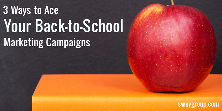 3 Ways to Ace Your Back-to-School Marketing Campaigns