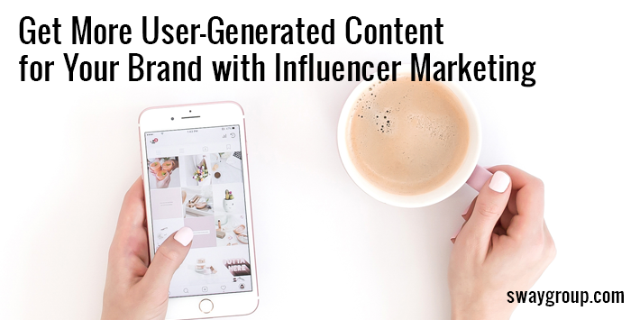 Get More User-Generated Content with Influencer Marketing