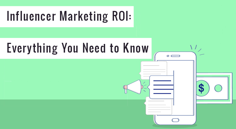 Influencer Marketing ROI: Everything You Need to Know