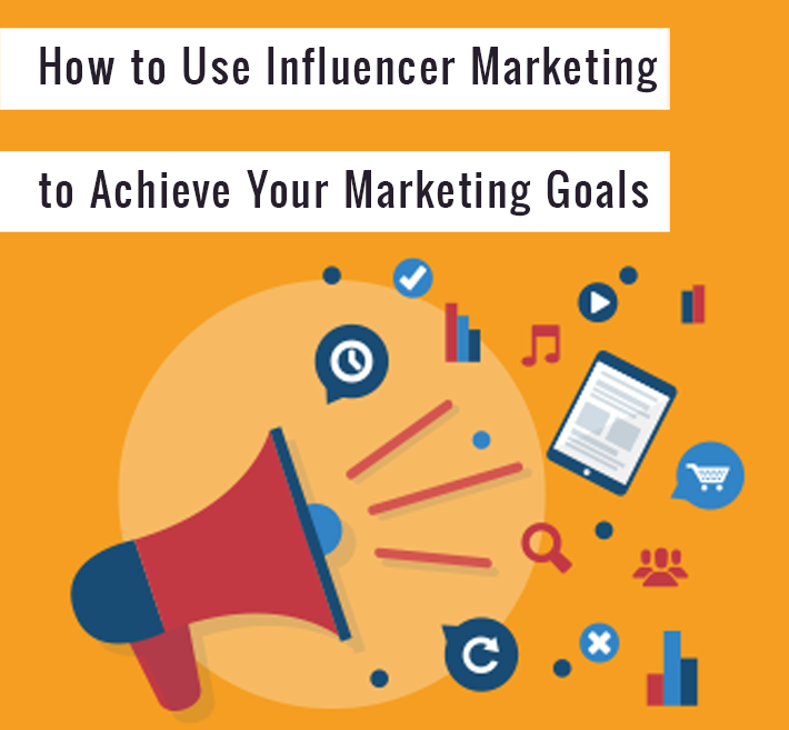 How to use influencer marketing to achieve your marketing goals