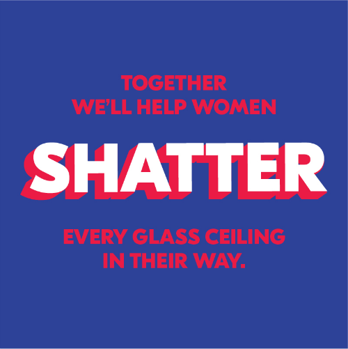 We'll help women shatter the glass ceiling; #choosewomen