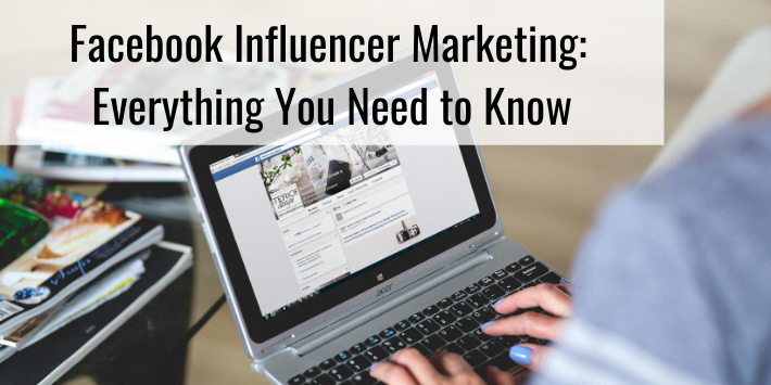 Facebook Influencer Marketing: Everything You Need to Know